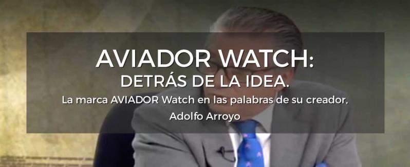 Relojes AVIADOR Watch En Las Palabras De Su Creador Adolfo Arroyo